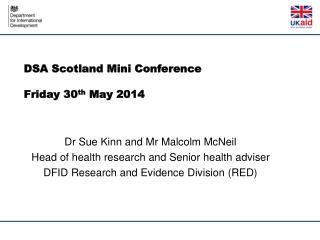 DSA  Scotland Mini  Conference  Friday 30 th  May  2014