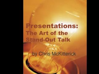 Presentations: The Art of the Stand-Out Talk