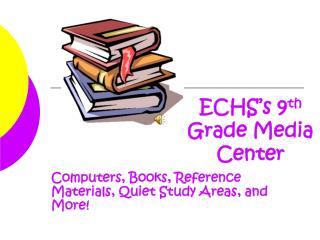 ECHS's 9 th  Grade Media Center