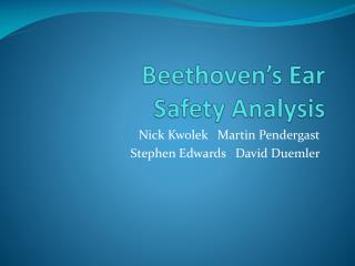 Beethoven�s Ear Safety Analysis