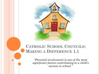 Catholic School Councils:   Making a Difference 1.1