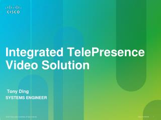 Integrated  TelePresence  Video Solution