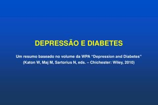 DEPRESS O E DIABETES  Um resumo baseado no volume da WPA  Depression and Diabetes   Katon W, Maj M, Sartorius N, eds.