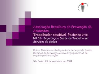 Associa  o Brasileira de Preven  o de Acidentes Trabalhador saud vel  Paciente vivo NR 32- Seguran a e Sa de do Trabalho
