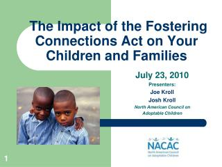 The Impact of t he  Fostering Connections Act  on Your Children and Families
