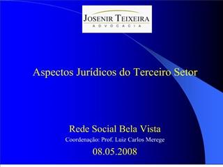 Aspectos Jur dicos do Terceiro Setor    Rede Social Bela Vista Coordena  o: Prof. Luiz Carlos Merege 08.05.2008