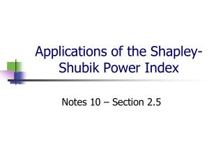 Applications of the Shapley- Shubik  Power Index