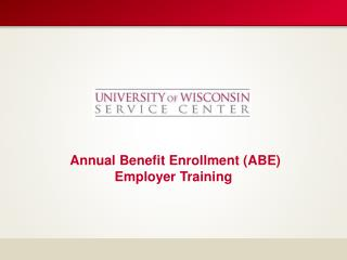 Annual Benefit Enrollment ( ABE) Employer Training