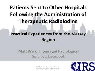 Matt Ward , Integrated Radiological Services, Liverpool.