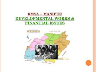 rmsa  –  manipur DEVELOPMENTAL WORKS & FINANCIAL ISSUES