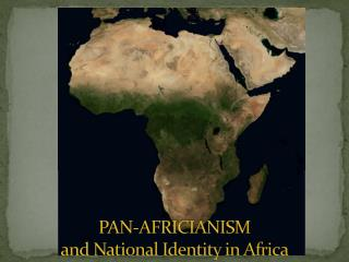 PAN-AFRICIANISM  and National Identity in Africa