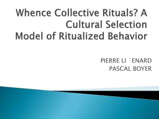 Whence Collective Rituals? A Cultural Selection Model of Ritualized Behavior