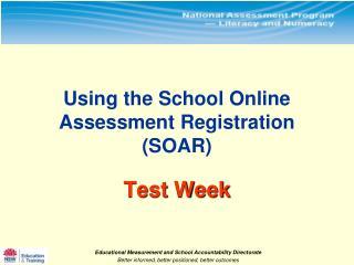 Using the School Online  Assessment Registration (SOAR)  Test Week