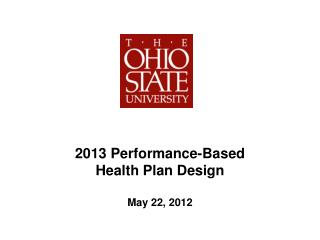 2013 Performance-Based Health Plan Design May 22, 2012