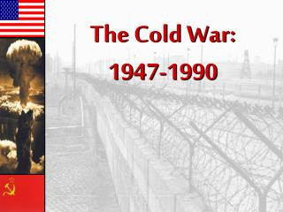 The Cold  War: 1947-1990