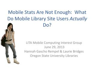 Mobile Stats Are Not Enough:  What Do Mobile Library Site Users  Actually  Do?