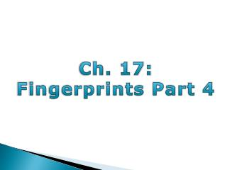 Ch. 17: Fingerprints Part 4