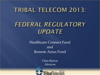 Tribal Telecom 2013: Federal regulatory update