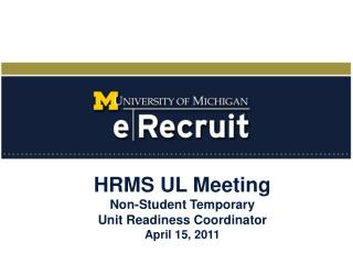 HRMS UL Meeting Non-Student Temporary  Unit Readiness Coordinator April 15, 2011