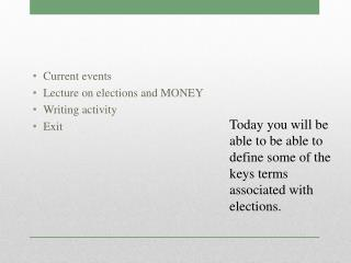 Current events Lecture on elections and MONEY Writing activity  Exit