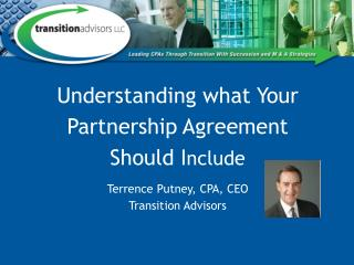 Understanding what Your Partnership Agreement Should I nclude Terrence Putney, CPA, CEO