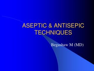 ASEPTIC  &  ANTISEPIC TECHNIQUES