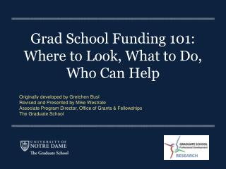 Grad School  Funding 101:  Where to Look, What to Do,  Who  Can Help