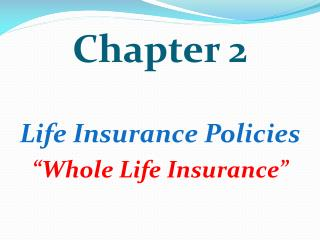 "Chapter 2 Life Insurance Policies ""Whole Life Insurance"""