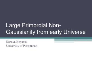 Large Primordial Non- Gaussianity  from early Universe