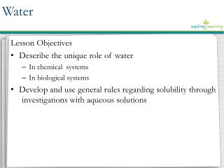 Lesson  Objectives Describe the unique role of water  In chemical  systems In biological  systems