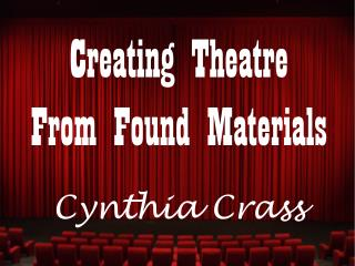 Creating Theatre  From Found Materials Cynthia Crass