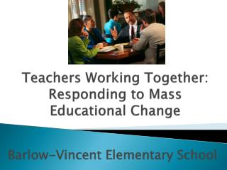 Teachers Working Together:  Responding to Mass Educational Change