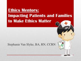 Ethics Mentors: Impacting Patients and Families to Make Ethics Matter