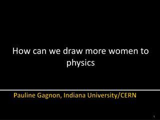 Pauline Gagnon, Indiana University/CERN