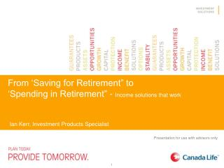 "From 'Saving for Retirement"" to  'Spending in Retirement"" -  Income solutions that work"