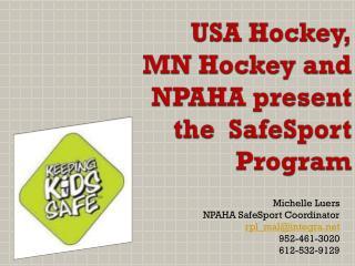 USA  Hockey, MN Hockey  and NPAHA present the  SafeSport  Program