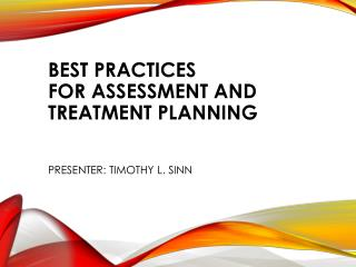 Best Practices for Assessment and Treatment Planning Presenter: Timothy L. Sinn