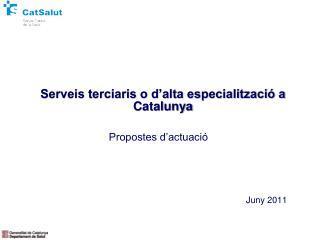 Serveis terciaris o d alta especialitzaci  a Catalunya   Propostes d actuaci     Juny 2011