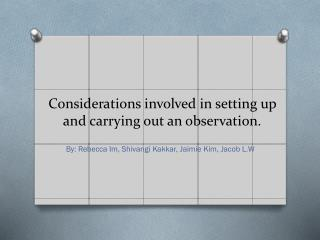 Considerations involved in setting up and carrying out an observation.