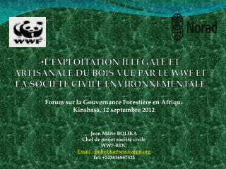 Forum sur la Gouvernance Forestière en Afriqu e   Kinshasa, 12 septembre 2012 Jean Marie BOLIKA