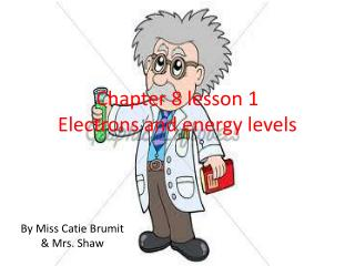 Chapter 8 lesson 1 Electrons and energy levels