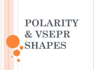 POLARITY & VSEPR SHAPES