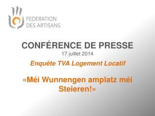 CONFÉRENCE  DE PRESSE 17 juillet 2014 Enquête TVA Logement Locatif