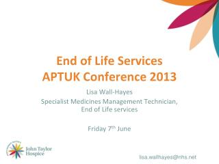 End of Life Services APTUK Conference 2013