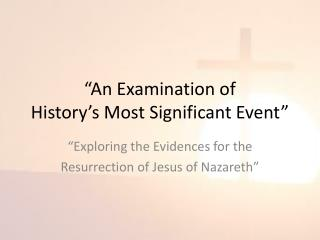 """""""An  Examination of History's Most  Significant Event"""""""