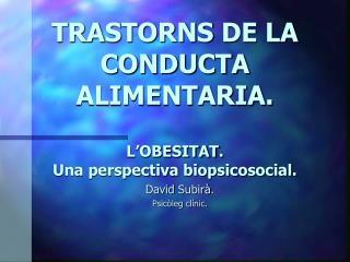 TRASTORNS DE LA CONDUCTA ALIMENTARIA.  L OBESITAT. Una perspectiva biopsicosocial.