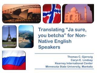 "Translating "" Ja  sure, you  betcha "" for Non-Native English Speakers"