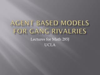 Agent Based Models for Gang Rivalries