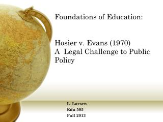 Foundations of Education: Hosier v. Evans (1970)  A  Legal Challenge to Public Policy