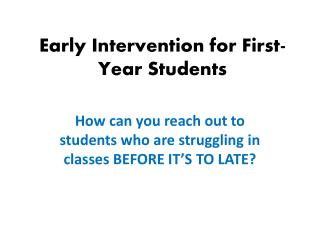 Early Intervention for  First-  Year  Students